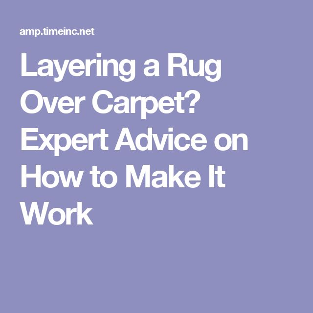 Layering a Rug Over Carpet? Expert Advice on How to Make It Work