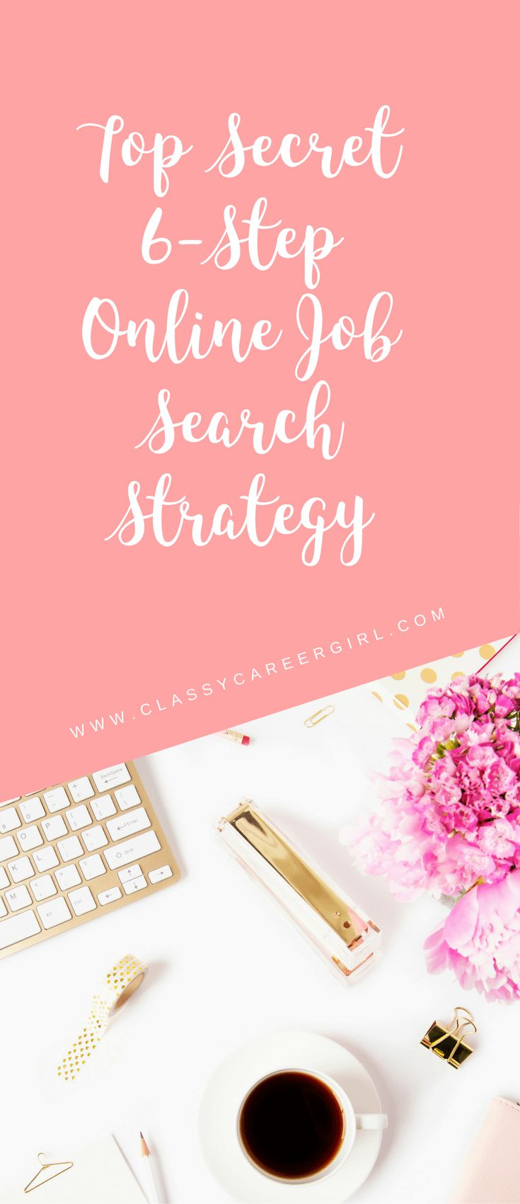 Top secret 6 step online job search strategy. | Classy Career Girl.