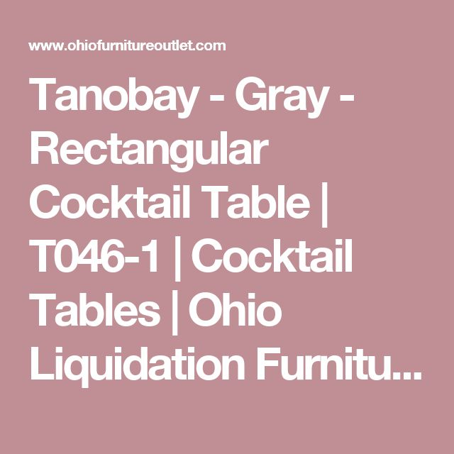 Tanobay - Gray - Rectangular Cocktail Table   T046-1   Cocktail Tables   Ohio Liquidation Furniture Outlet
