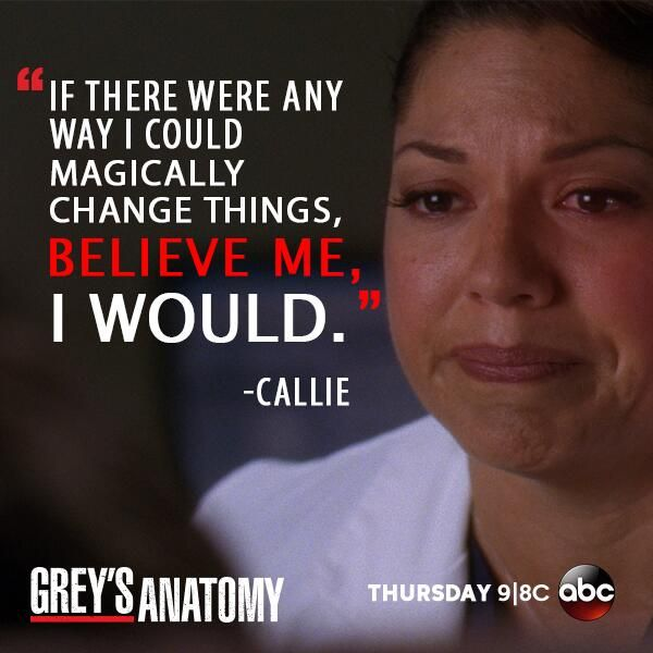 """If there were any way I could magically change things, believe me, I would."" Callie Torres to her patient. Grey's Anatomy quotes"