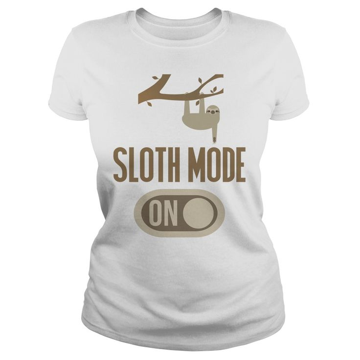 Sloth Mode On Funny T-Shirts, Hoodies. CHECK PRICE ==► https://www.sunfrog.com/Funny/Sloth-Mode-On-Funny-T-Shirt-White-Ladies.html?id=41382