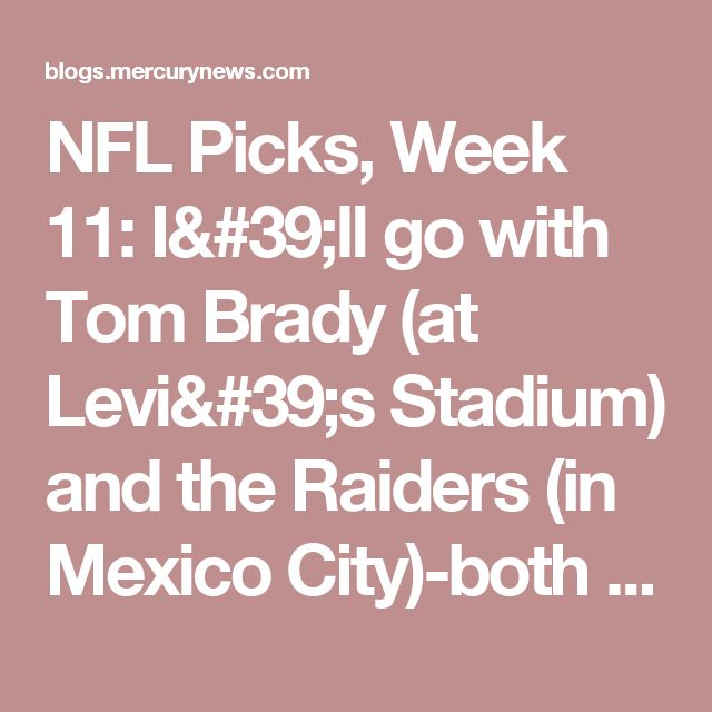 NFL Picks, Week 11: I'll go with Tom Brady (at Levi's Stadium) and the Raiders (in Mexico City)-both by large numbers - Talking Points