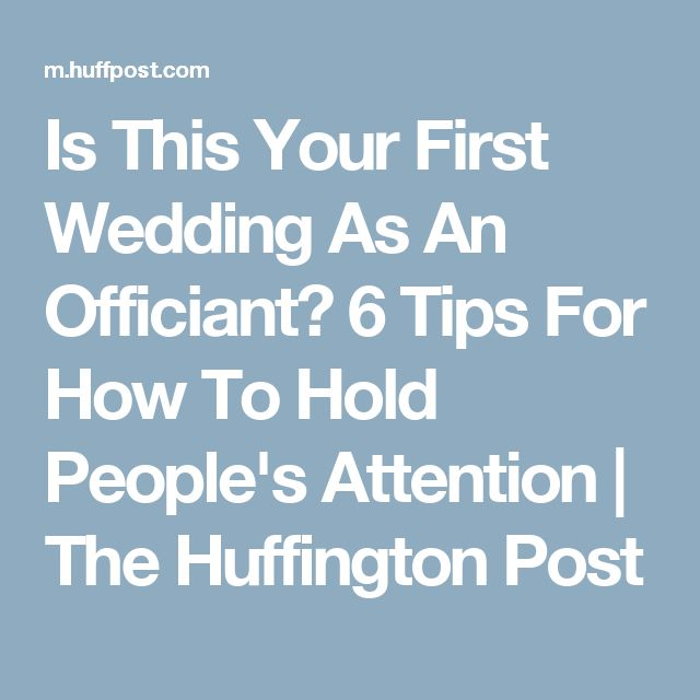 Is This Your First Wedding As An Officiant?  6 Tips For How To Hold People's Attention   The Huffington Post