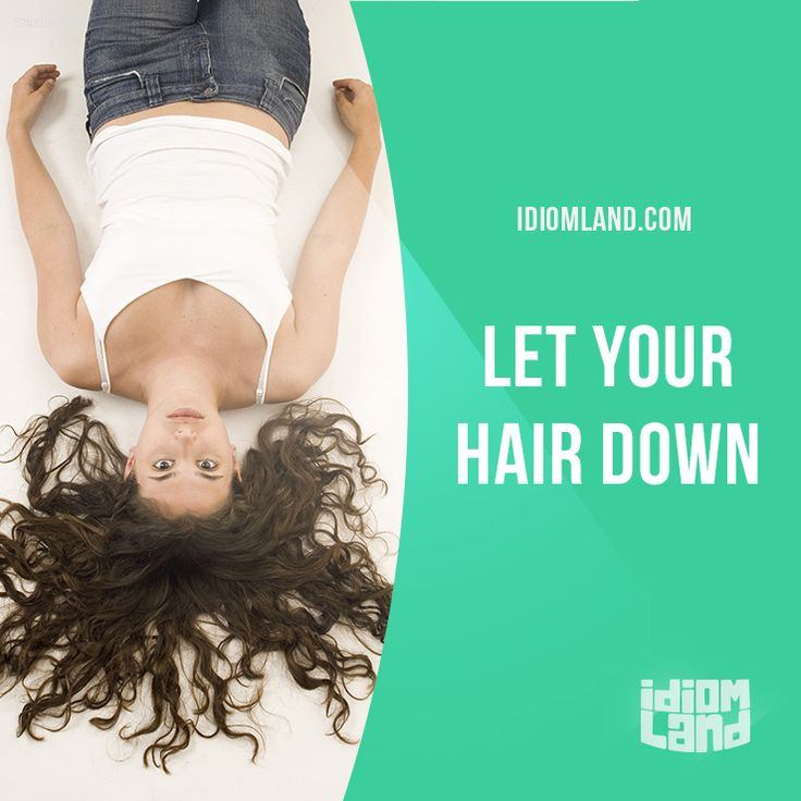 """Let your hair down"" means ""to relax and do what you want"".  Example: It's been such a hard week at work. Should we all go out tonight and let our hair down a bit?  #idiom #idioms #slang #saying #sayings #phrase #phrases #expression #expressions #english #englishlanguage #learnenglish #studyenglish #language #vocabulary #efl #esl #tesl #tefl #toefl #ielts #toeic #hair"