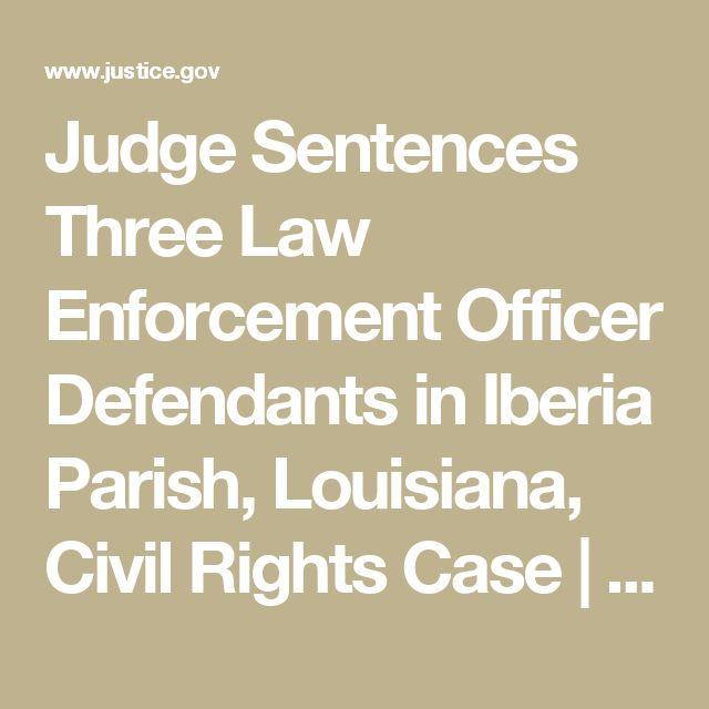 Judge Sentences Three Law Enforcement Officer Defendants in Iberia Parish, Louisiana, Civil Rights Case | OPA | Department of Justice