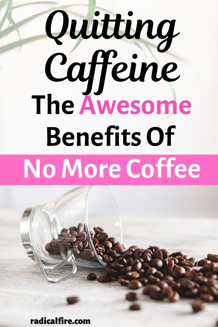 Quitting Caffeine The Awesome Benefits Of No More Coffee Quitting Caffeine Quit Coffee Coffee Benefits