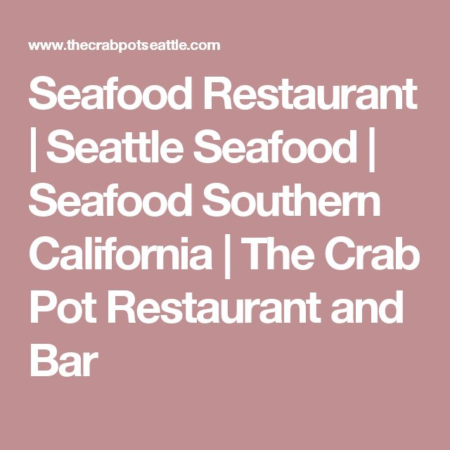 Seafood Restaurant | Seattle Seafood | Seafood Southern California | The Crab Pot Restaurant and Bar