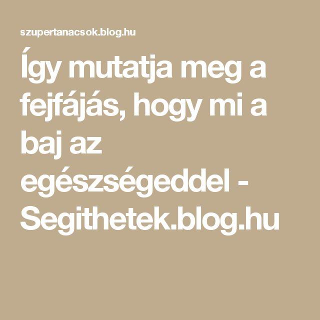 Így mutatja meg a fejfájás, hogy mi a baj az egészségeddel - Segithetek.blog.hu