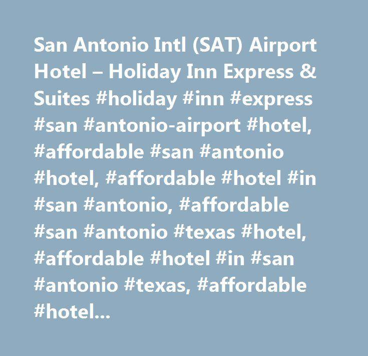 San Antonio Intl (SAT) Airport Hotel – Holiday Inn Express & Suites #holiday #inn #express #san #antonio-airport #hotel, #affordable #san #antonio #hotel, #affordable #hotel #in #san #antonio, #affordable #san #antonio #texas #hotel, #affordable #hotel #in #san #antonio #texas, #affordable #hotel #near #san #antonio, #affordable #hotel #near #san #antonio #texas, #affordable #hotel #accommodation #in #san #antonio, #affordable #hotel #room #in #san #antonio…