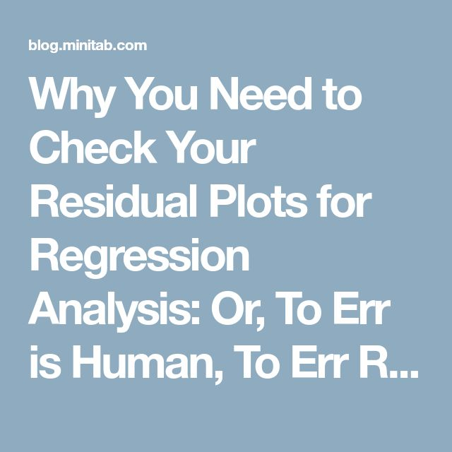 Why You Need to Check Your Residual Plots for Regression Analysis: Or, To Err is Human, To Err Randomly is Statistically Divine | Minitab