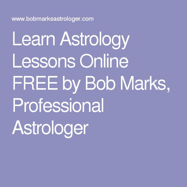 Learn Astrology Lessons Online FREE by Bob Marks, Professional Astrologer