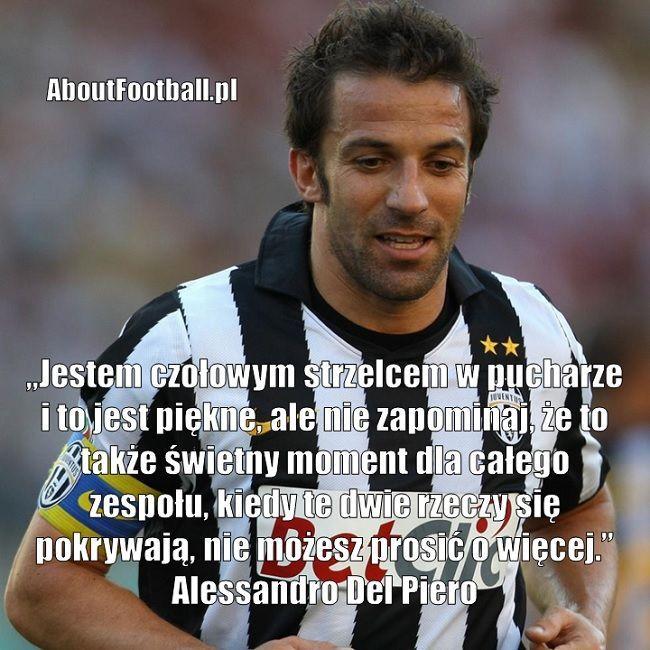 Alessandro Del Piero cytaty piłkarskie • Jestem czołowym strzelcem w pucharze i to jest piękne, ale nie zapominaj, że to także świetny #delpiero #pilkanozna #futbol #sport #cytat #cytaty