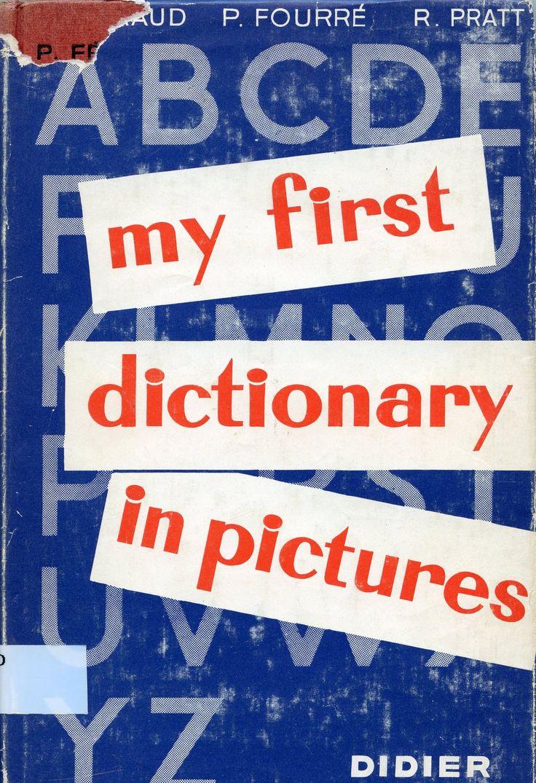 My first dictionary in pictures / P. Féraud, P. Fourré, R. Pratt Paris : Didier, cop. 1963 Topogràfic: R 802.0.7 Fer  #CRAIUBLletres #bibliotecaPauGines
