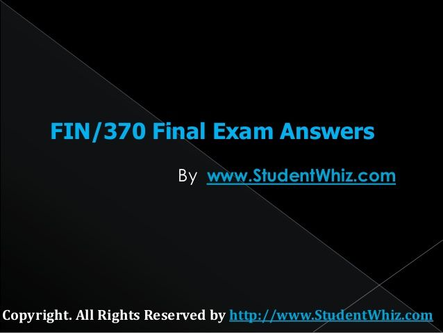Fin 370 Final Uop Exam Assignment available at the www.StudentWhiz.com helps you to get a guideline about the finance 370 FInal Exam Assignment and know more about the financial terms like are cash flow, return on investment, and rate of return, yield, capital debt, bond, stock, security, risk, secondary market, primary market, efficient market, and finance.