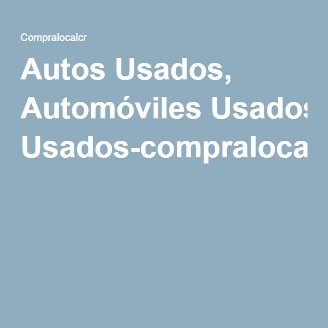 Autos Usados, Automóviles Usados-compralocalcr.com