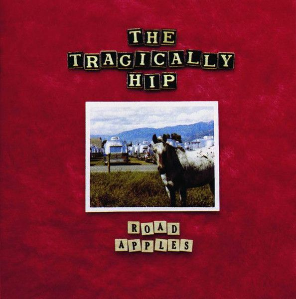 """Road Apples"" The Tragically Hip"