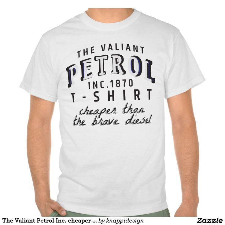 The Valiant Petrol Inc. cheaper than brave diesel  #valiant #petrol #diesel #cheaper #satire #humor #tshirt #tshirts