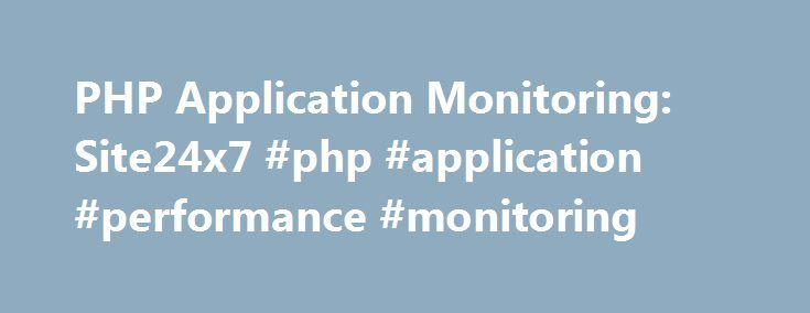 PHP Application Monitoring: Site24x7 #php #application #performance #monitoring http://columbus.remmont.com/php-application-monitoring-site24x7-php-application-performance-monitoring/  # Monitor your PHP Applications with Site24x7 APM Insight. List of Basic monitors: Website (HTTP/HTTPS) DNS, Ping, FTP Service, SMTP Service SSL Certificate, Domain Expiry Monitoring SOAP, REST API Port, POP Service. Server (Charged based on servers and not individual metrics) Windows/Linux/FreeBSD/OS X…