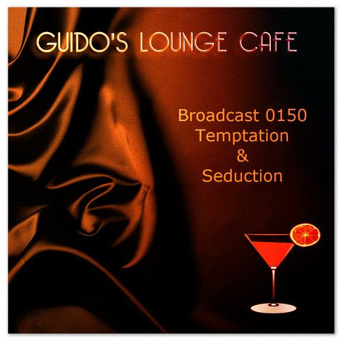 Guido's Lounge Cafe Broadcast 0150 Temptation and Seduction (20150116) by Guido's Lounge Café on SoundCloud