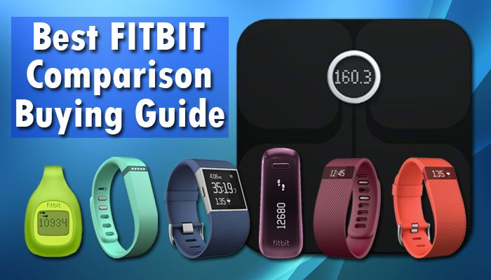 Best Fitbit Comparison Buying Guide - which Fitbit is the best - top rated fitbit