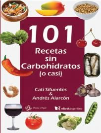 101 Recetas sin Carbohidratos (o casi) de Cati Sifuentes y Andrés Alarcón. Descargar eBook | Bajalibros.com