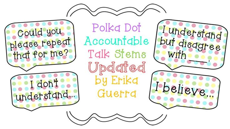 Updated Polka Dot accountable talk stems. http://www.teacherspayteachers.com/Product/Polka-Dot-Accountable-Talk-Stems-676882