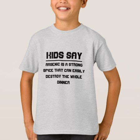 Kids say: Arsenic is a strong spice T-Shirt - click/tap to personalize and buy