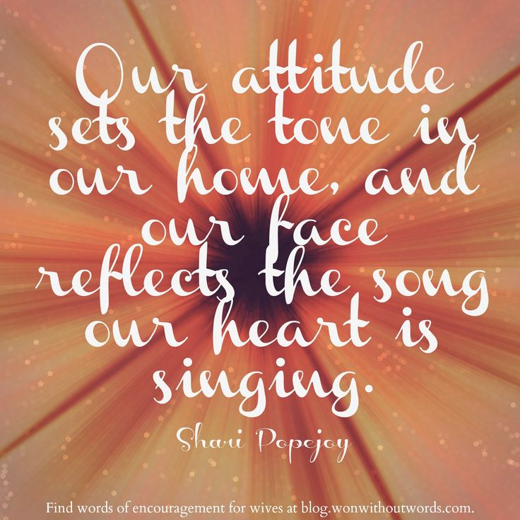 Our attitude sets the tone in our home -  Shari Popejoy, blog.wonwithoutwords.com