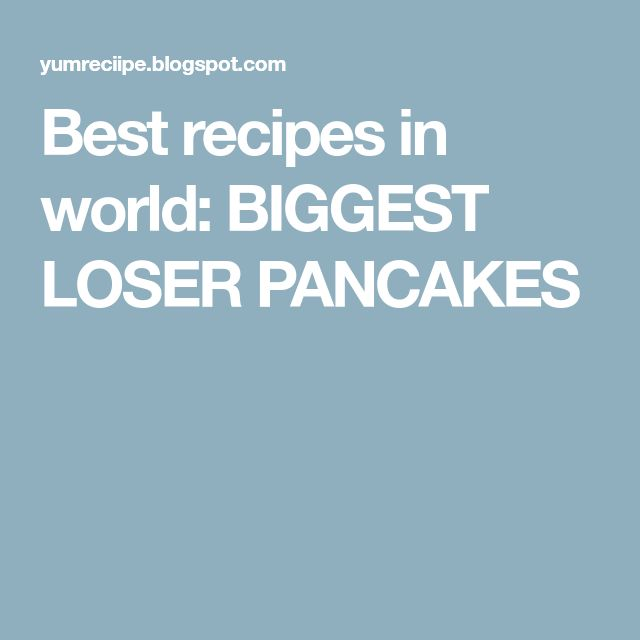 Best recipes in world: BIGGEST LOSER PANCAKES