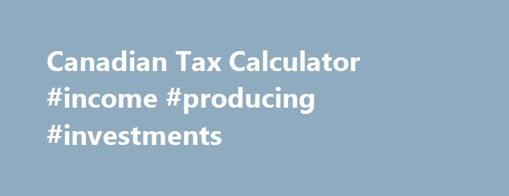 Canadian Tax Calculator #income #producing #investments http://income.remmont.com/canadian-tax-calculator-income-producing-investments/  #income tax rates # Canadian Tax Deadlines 2015 for the year 2014 | Income Tax Deadline There are a number of tax deadline dates during the year 2015 when returns are due to be filed or payments are due to be paid as follows. Tax Return Filing Deadline for Individual Income Tax. Generally, your tax […]