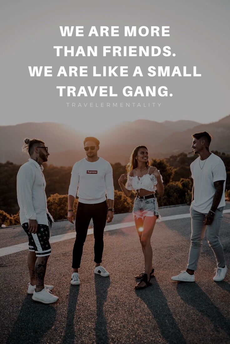 We Are More Than Friends We Are Like A Small Travel Gang Travel With Friends Quotes Adventure With Friends Quotes Girls Trip Quotes