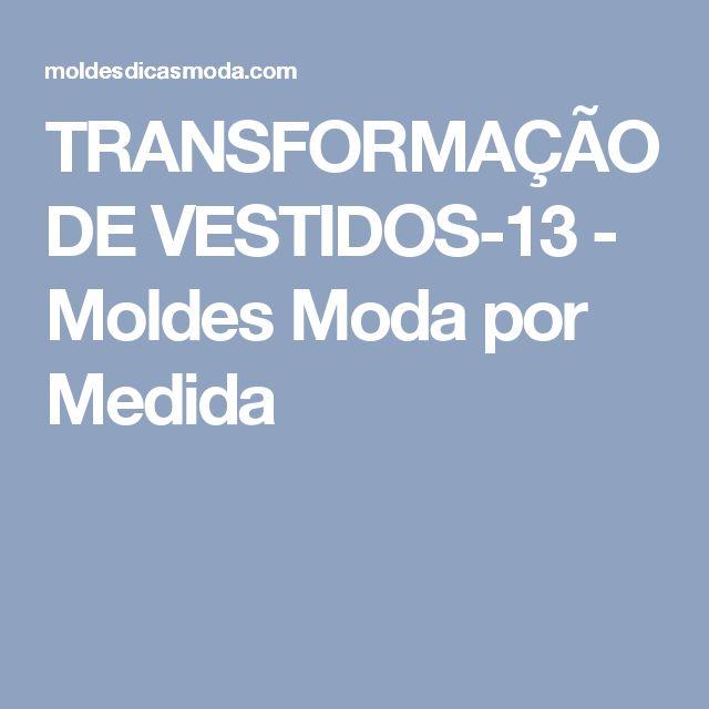 TRANSFORMAÇÃO DE VESTIDOS-13 - Moldes Moda por Medida