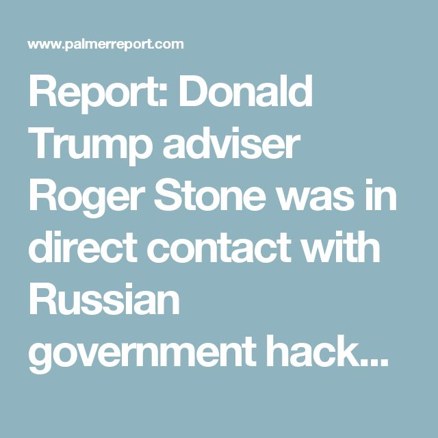 Report: Donald Trump adviser Roger Stone was in direct contact with Russian government hackers - Palmer Report