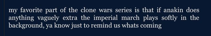 My favorite part of The Clone Wars series is that if Anakin does anything vaguely extra the Imperial March plays softly in the background, ya know just to remind us what's coming