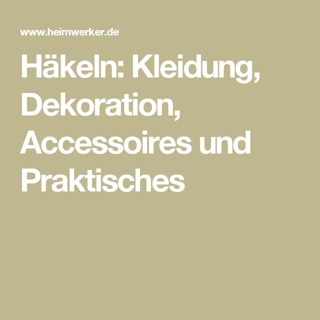 Häkeln: Kleidung, Dekoration, Accessoires und Praktisches
