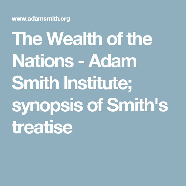 The Wealth of the Nations - Adam Smith Institute;  synopsis  of Smith's treatise