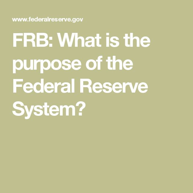 FRB: What is the purpose of the Federal Reserve System?