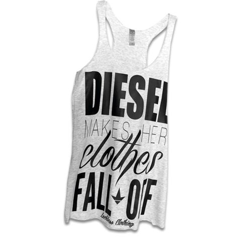 Diesel Makes Her Clothes Fall Off (Tank) - Luckless Outfitters - Country - Apparel - Music - Clothing - Redneck - Girl - Women - www.lucklessclothing.com - Matt - Ford Parody - Concert - She Wants the D - Lets Get Dirty - Mud Run - Mudding -