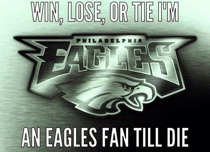 win lose or tie im an eagles fan till die nfl