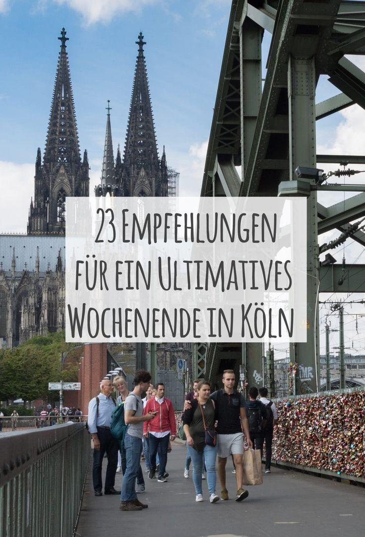 23 Empfehlungen für dein ultimatives Wochenende in Köln