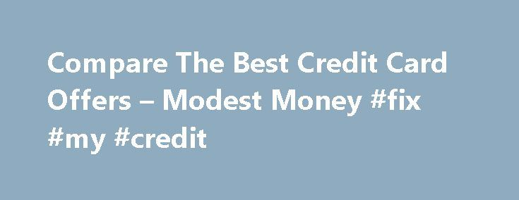 Compare The Best Credit Card Offers – Modest Money #fix #my #credit http://remmont.com/compare-the-best-credit-card-offers-modest-money-fix-my-credit/  #credit card offers # Compare The Best Credit Card Offers Compare The Best Credit Card Offers Jeremy Biberdorf 2012-07-29T23:12:23+00:00 Amongst finance bloggers there is a fair amount of debate about whether credit cards should be part of your financial arsenal. On one hand, when used irresponsibly they are the gateway to reckless spending…
