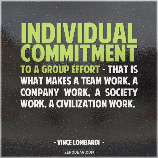 """""""Individual commitment to a group effort - that is what makes a team work, a company work, a society work, a civilization work."""" - Vince Lombardi"""