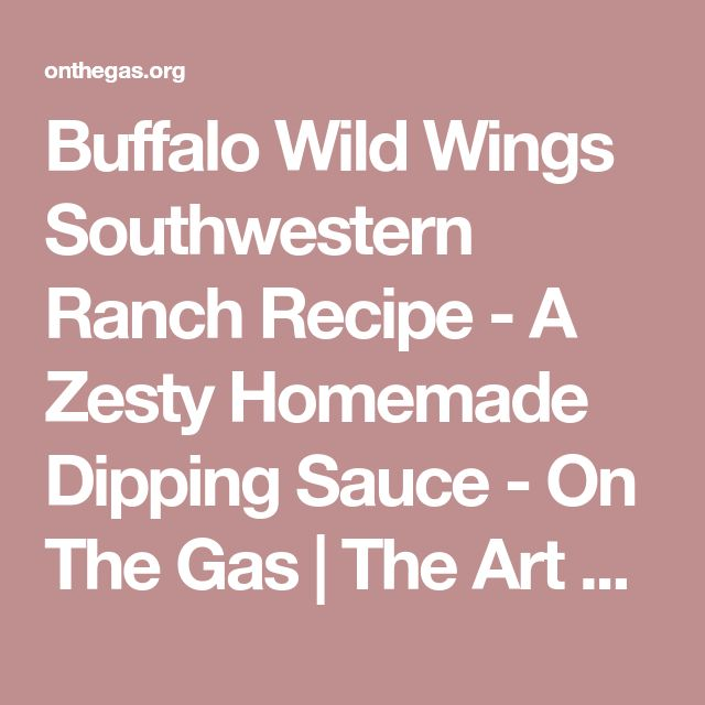 Buffalo Wild Wings Southwestern Ranch Recipe - A Zesty Homemade Dipping Sauce - On The Gas | The Art Science & Culture of Food