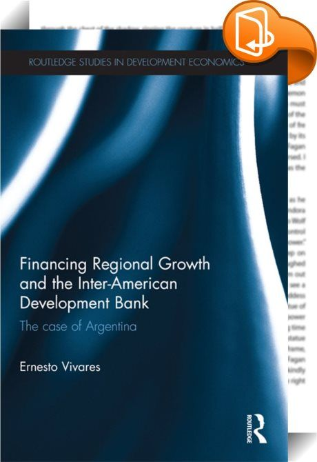 Financing Regional Growth and the Inter-American Development Bank    ::  <P>The crisis of the current global financial order is challenging us to critically reflect on how this order has been driven, and the development outcomes produced by its central political and economic actors. There is a great deal of academic knowledge about the role of the international financial institutions, powerful states and capital markets in international development, but there is little understanding of...