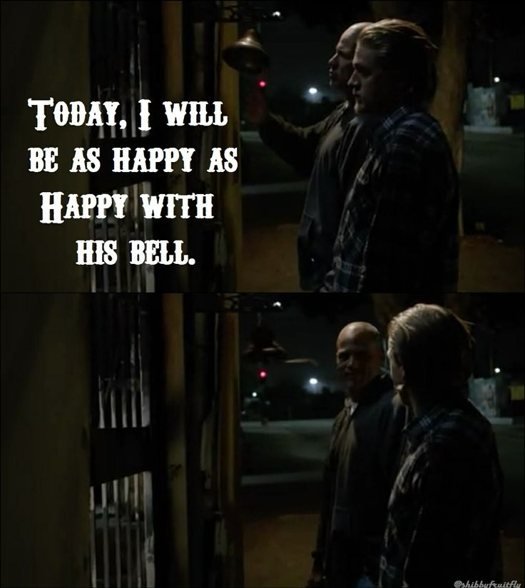 """""""Today I will be as happy as Happy with his bell.""""  Happy / Jax / Sons of Anarchy"""