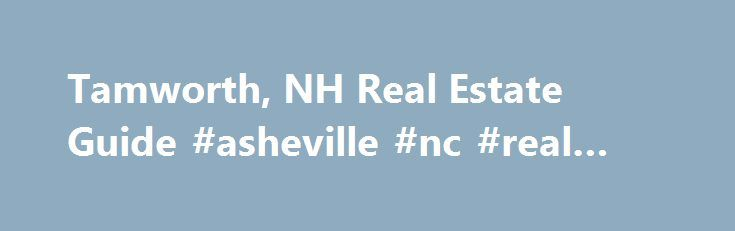 Tamworth, NH Real Estate Guide #asheville #nc #real #estate http://real-estate.remmont.com/tamworth-nh-real-estate-guide-asheville-nc-real-estate/  #tamworth real estate # Need Help? Stay Updated The property listing data and information (in part) set forth herein were provided to MLS Property Information Network, Inc. from third party sources, including sellers, lessors and public records, and were compiled by MLS Property Information Network, Inc. The property listing data and information…