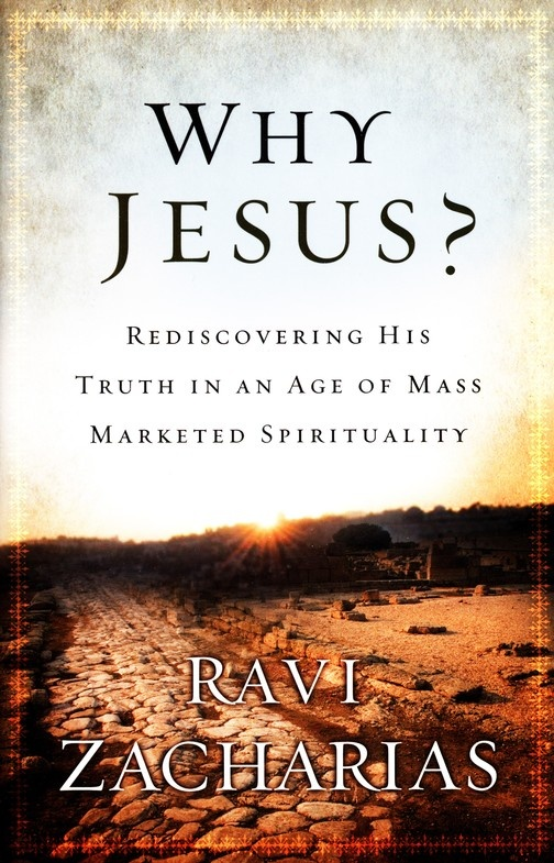 Ravi Zacarias  Why Jesus?  Rediscovering his truth in an age of mass marketed spirituality.  He wanted to name the book from Oprah to Chopra.   Can't WAIT to read this!!!!!!!!  L