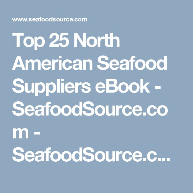 Top 25 North American Seafood Suppliers eBook - SeafoodSource.com - SeafoodSource.com
