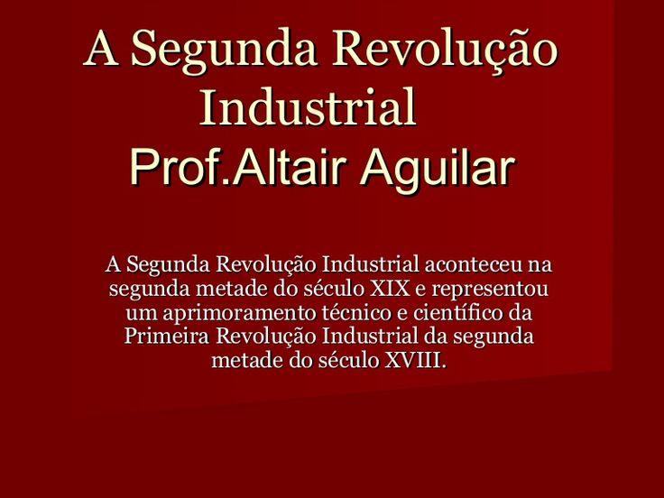 A Segunda Revolução Industrial- Prof.Altair Aguilar