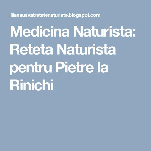 Medicina Naturista: Reteta Naturista pentru Pietre la Rinichi